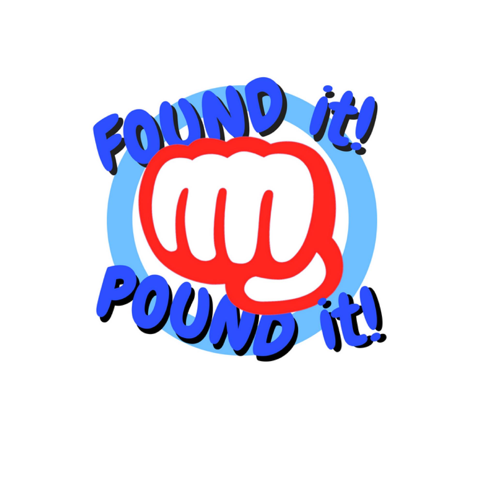 Found It Pound It